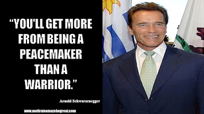 "Featured in the article Arnold Schwarzenegger Inspirational Quotes From Motivational Autobiography that include the best motivational quotes from Arnold: ""You'll get more from being a peacemaker than a warrior."""