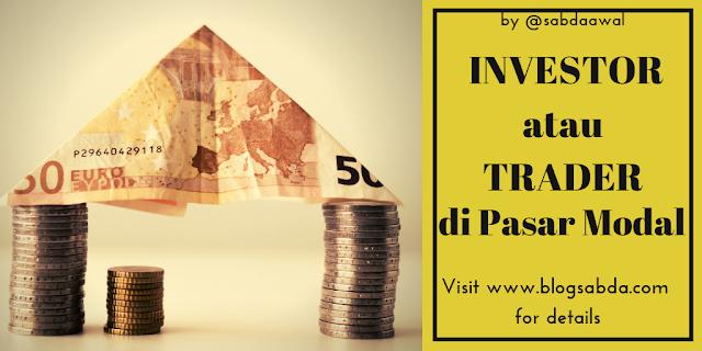 Mana Lebih Baik Menjadi Trader Atau Investor di Pasar Modal ?