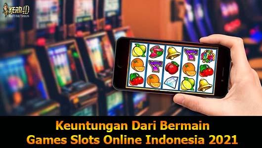 Keuntungan Dari Bermain Games Slots Online Indonesia 2021