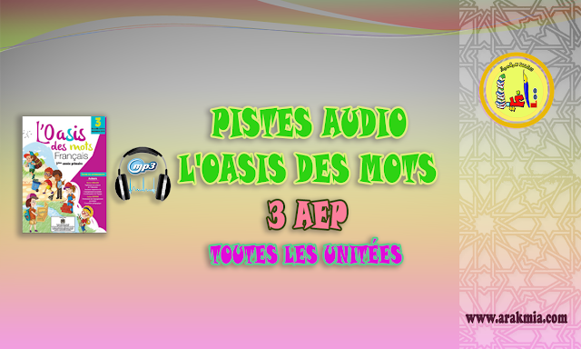 """Pistes audio """"L'Oasis des Mots"""" 3 AEP toutes les unitées"""