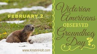 Kristin Holt | Victorian America Observed Groundhog Day