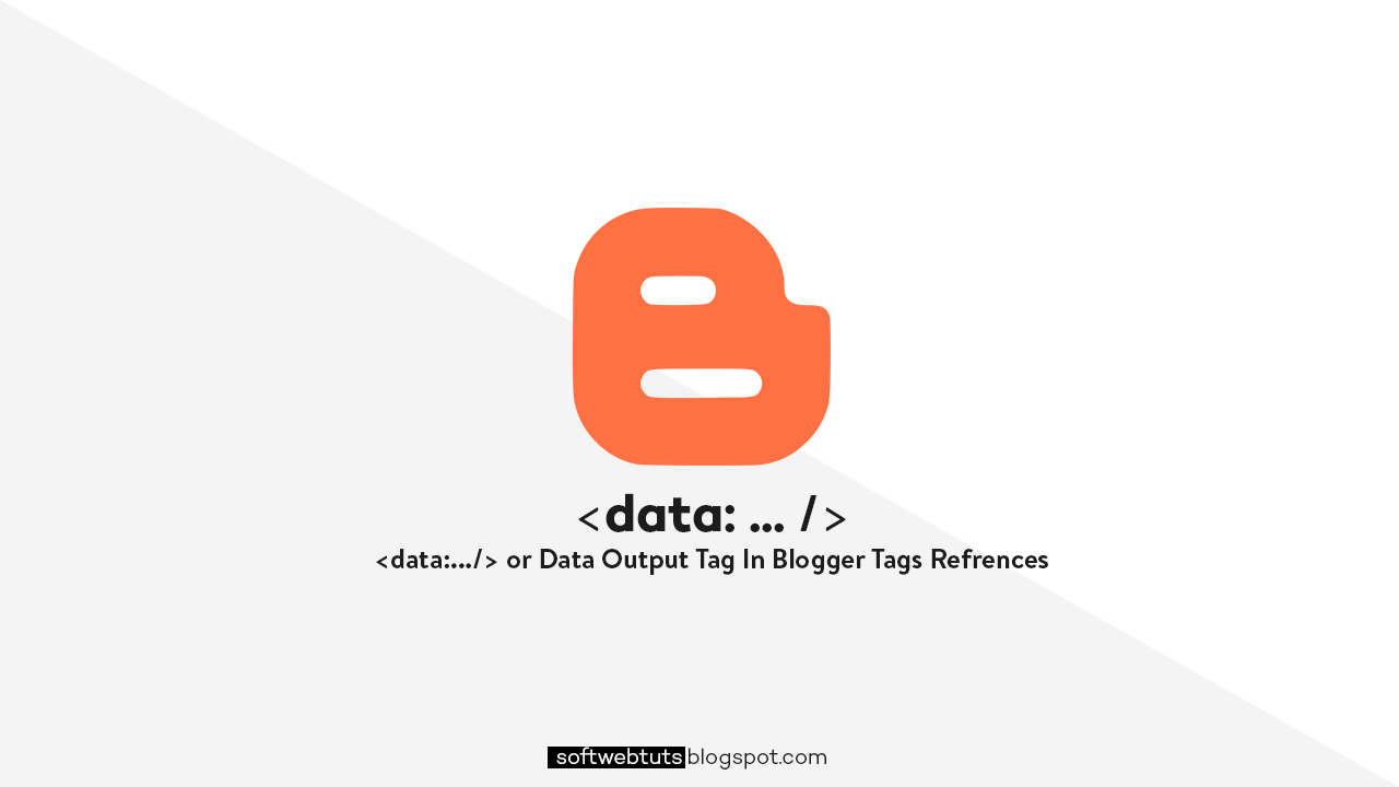 Data Output Tag - Blogger Tags References