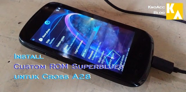 Custom ROM Superblues untuk Cross A28 [Repacked]