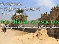 Kisah Hikmah Ibnu Hajar Al-Asqalani (Si Anak Batu)