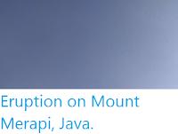 https://sciencythoughts.blogspot.com/2019/10/eruption-on-mount-merapi-java.html