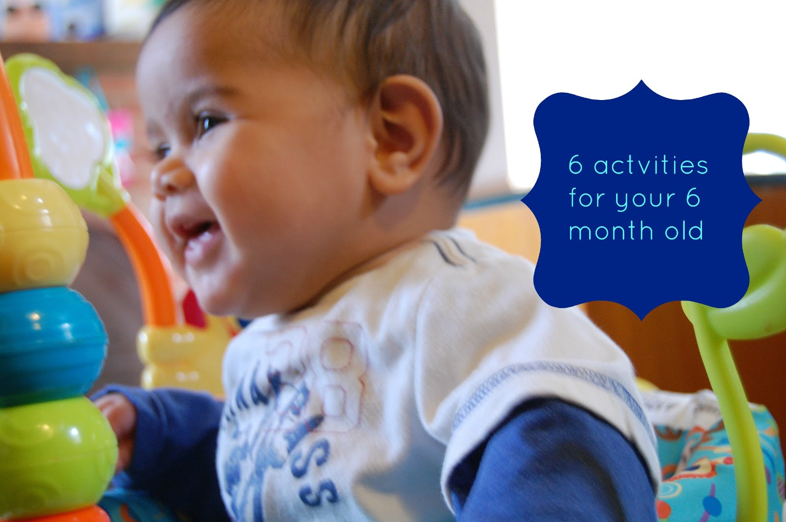 Encouragement For Moms 6 Activities For Your 6 Month Old