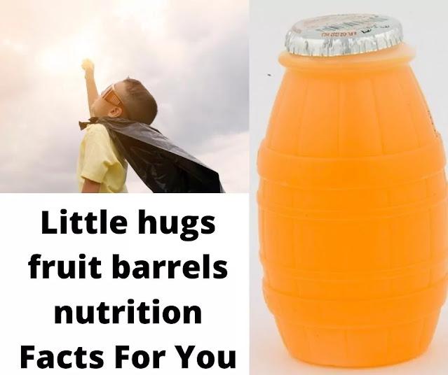 Little hugs fruit barrels nutrition facts For You