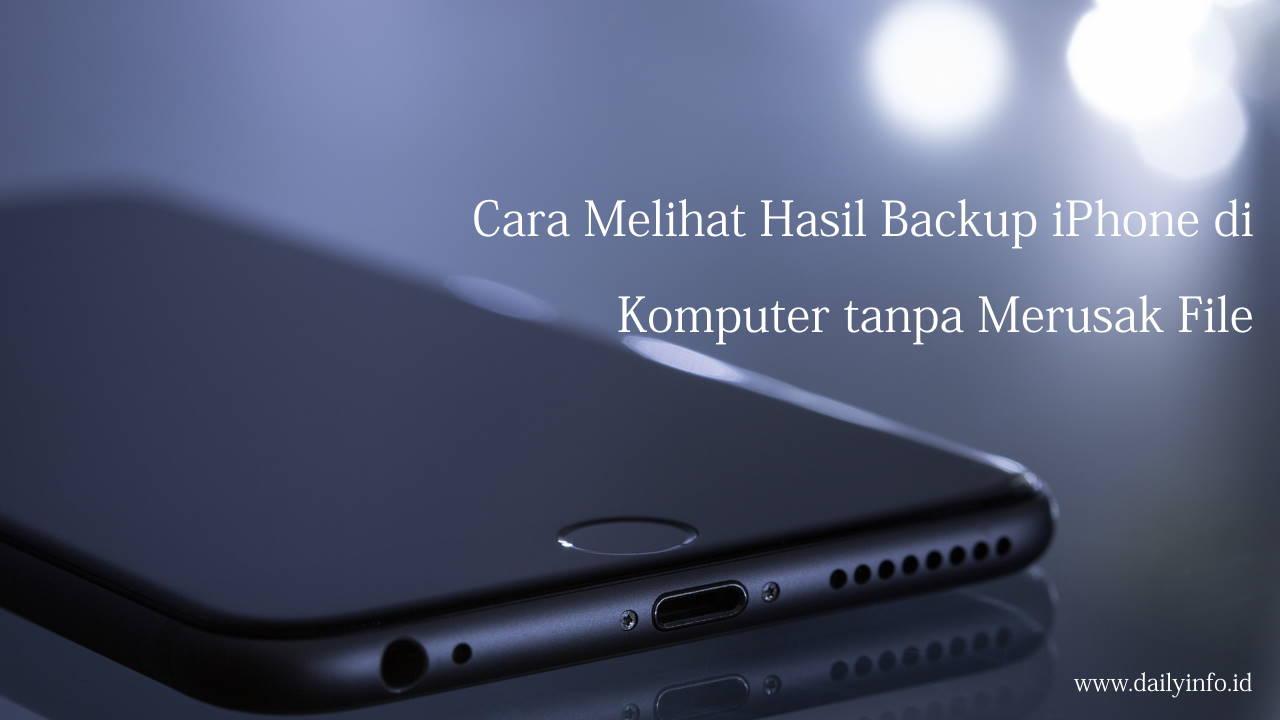 Cara Melihat Hasil Backup iPhone di Komputer tanpa Merusak File