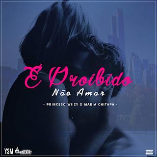 Princeso Wiizy feat. Maria Chitapa - É Proibido Não Amar