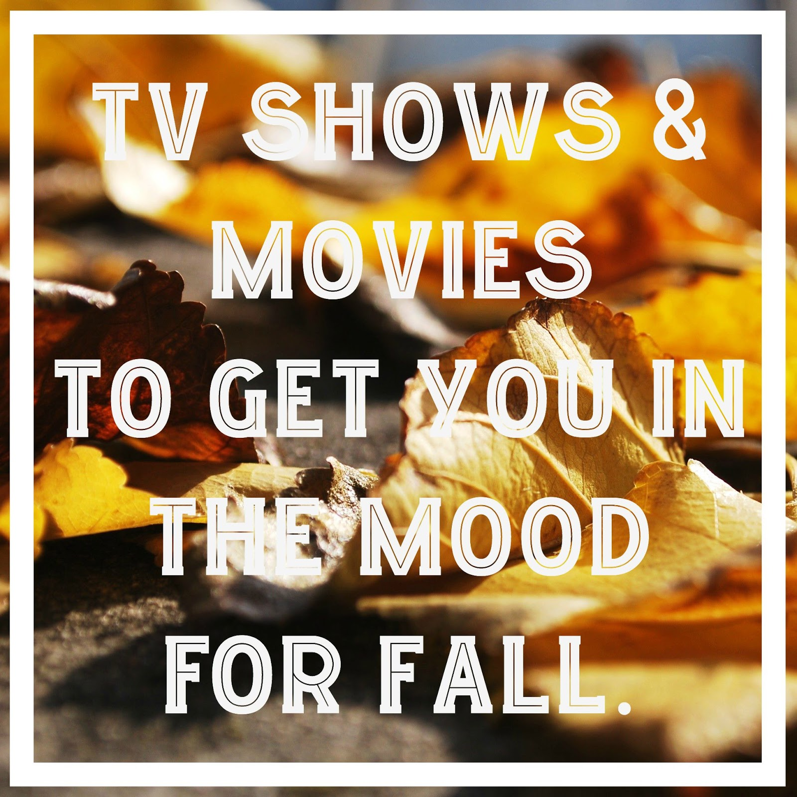 TV Shows & Movies To Get You In The Mood For Fall.