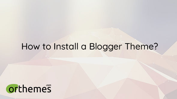 How to Install a Blogger Theme Preview