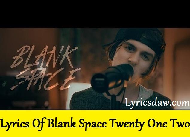 Lyrics Of Blank Space Twenty One Two