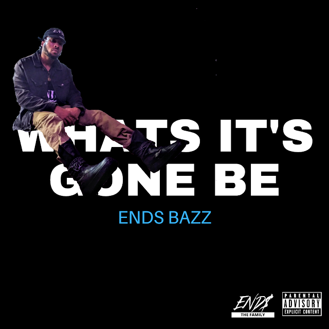 """Stream ENDS Bazz """"Whats It's Gone Be"""""""