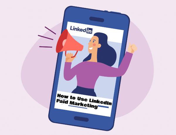 How to Use LinkedIn Paid Marketing