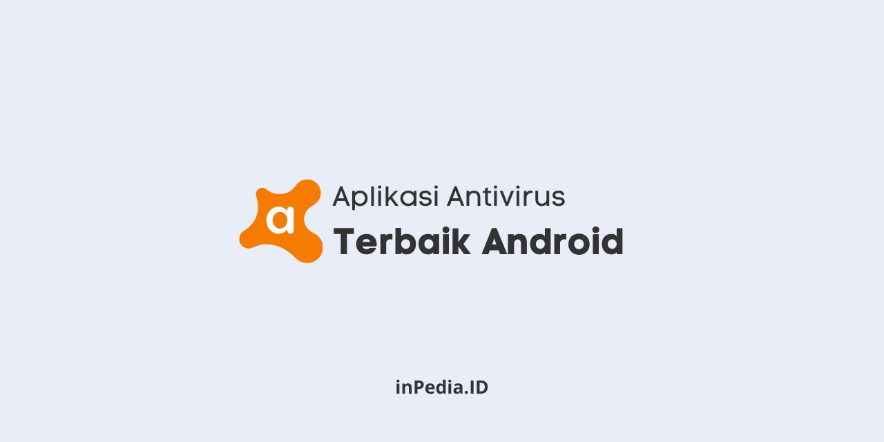 aplikasi antivirus terbaik android, download aplikasi antivirus, cara menghilangkan virus di android