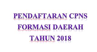 ini pemerintah membuka penerimaan Calon Pegawai Negeri Sipil  Pendaftaran CPNS Formasi Daerah Tahun 2018