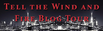 Tell the Wind and Fire Blog Tour banner