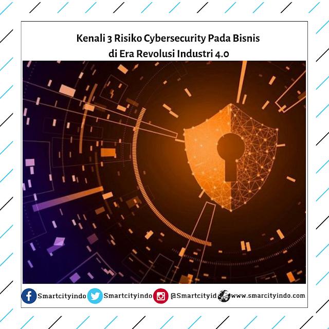 Kenali 3 Risiko Cybersecurity Pada Bisnis di Era Revolusi Industri 4.0