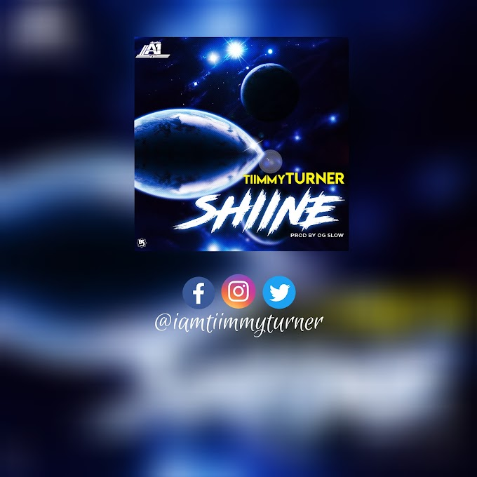 MUSIC: Tiimmy Turner — Shiine (Prod. OG Slow) | Mp3 Download « The Plug