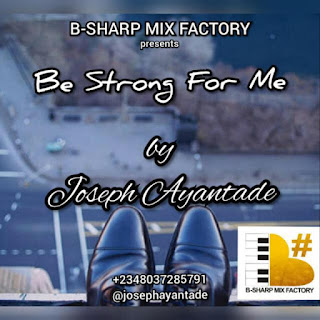 Joseph Ayantade – Be Strong For Me