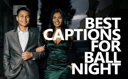 Best and Funny Ball Captions for Instagram Prom Night Pictures and Ball Night Quotes for becoming a Prom Night Queen Selfies and Pictures for Girls.