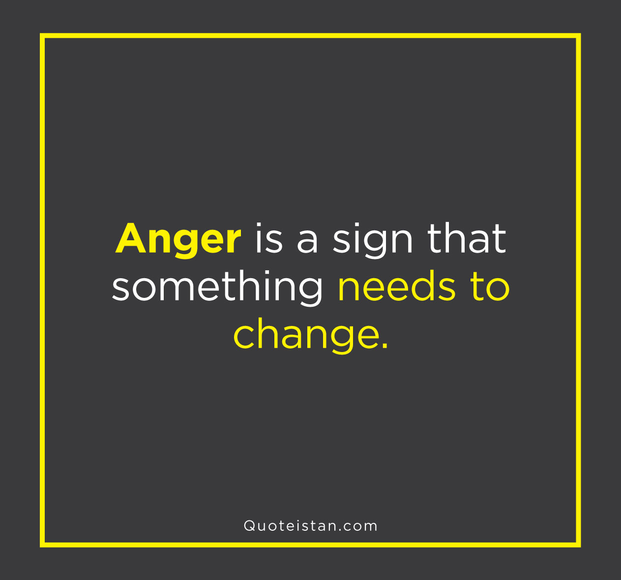 Anger is a sign that something needs to change.