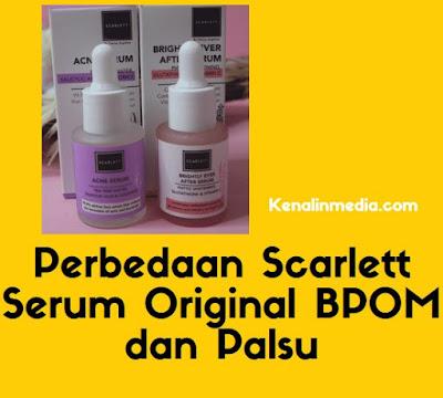Perbedaan Scarlett Serum Original BPOM dan Palsu