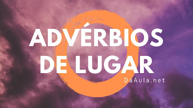 Língua Portuguesa: O que são Advérbios de Lugar