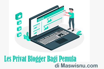 Tempat les privat blogger bagi pemula sampai bisa di maswisnu.com
