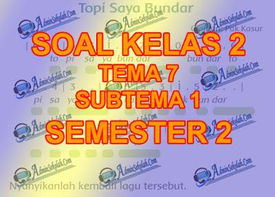 Soal Kelas 1 Tema 7 Subtema 1 Kurikulum 2013 Lengkap Dengan Kunci Jawaban