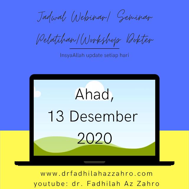 (Ahad, 13 Desember 2020) Jadwal Webinar/Seminar Pelatihan/Workshop Dokter
