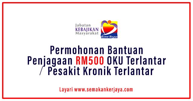 Bantuan Penjagaan OKU Terlantar/ Pesakit Kronik Terlantar RM500 Sebulan