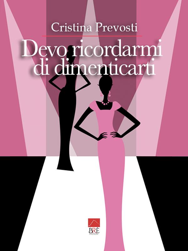 """Libri: Cristina Prevosti pubblica """"Devo ricordarmi di dimenticarti"""""""