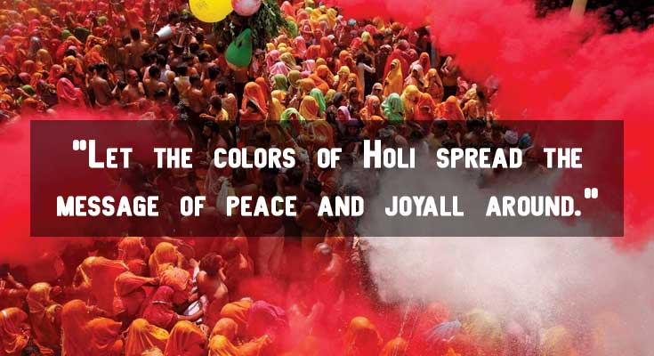 Let the colors of Holi spread the message of peace and joy all around