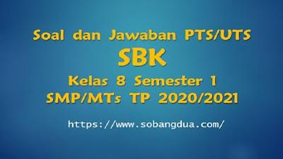Soal dan Jawaban PTS/UTS SBK Kelas 8 Semester 1 SMP/MTs Kurikulum 2013 TP 2020/2021
