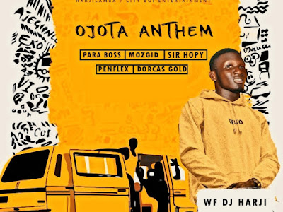 DOWNLOAD MP3: WF DJ Harji Ft Para Boss X Mozgid X Sir Hopy X PenFlex X Dorcas Gold – Ojota Anthem