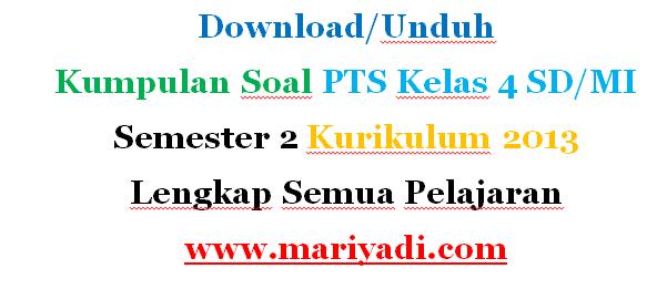 Download Kumpulan Soal PTS Kelas 4 SD/MI Semester 2 Kurikulum 2013 Lengkap Semua Pelajaran