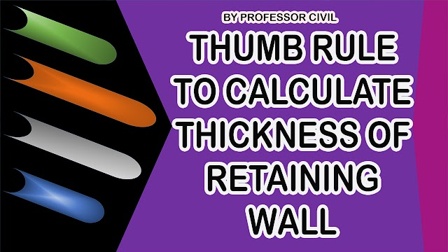 THUMB RULE TO CALCULATE THE THICKNESS OF RETAINING WALL – BREAST WALL – PARAPET WALL