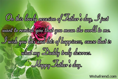 Happy Father's day wishes for father: on this lovely occasion of father's day, i just want to remind you that you mean the world to me.