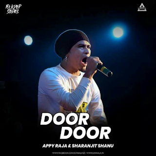 DOOR DOOR - FT. APPY RAJA & SHARANJIT SHANU