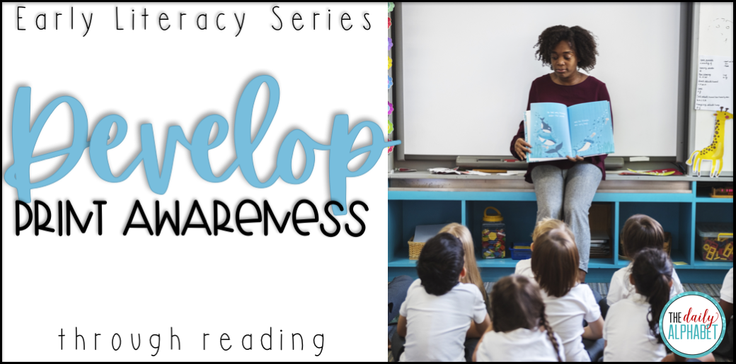 Print awareness can be developed daily through reading activities in the classroom.