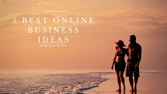What is Online Business? 5 best online business ideas