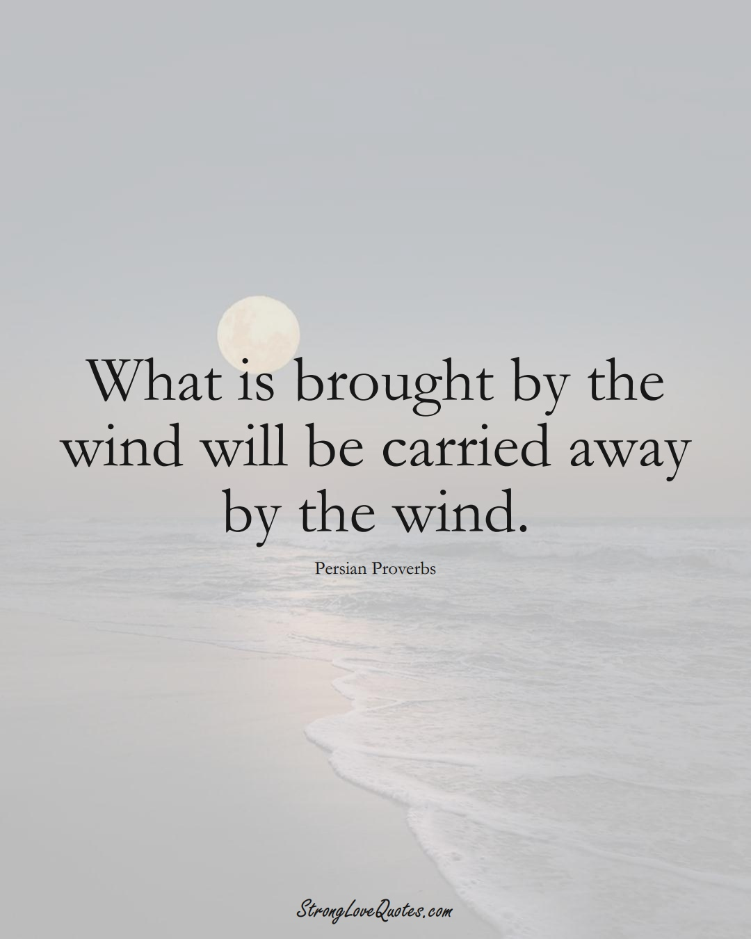 What is brought by the wind will be carried away by the wind. (Persian Sayings);  #aVarietyofCulturesSayings