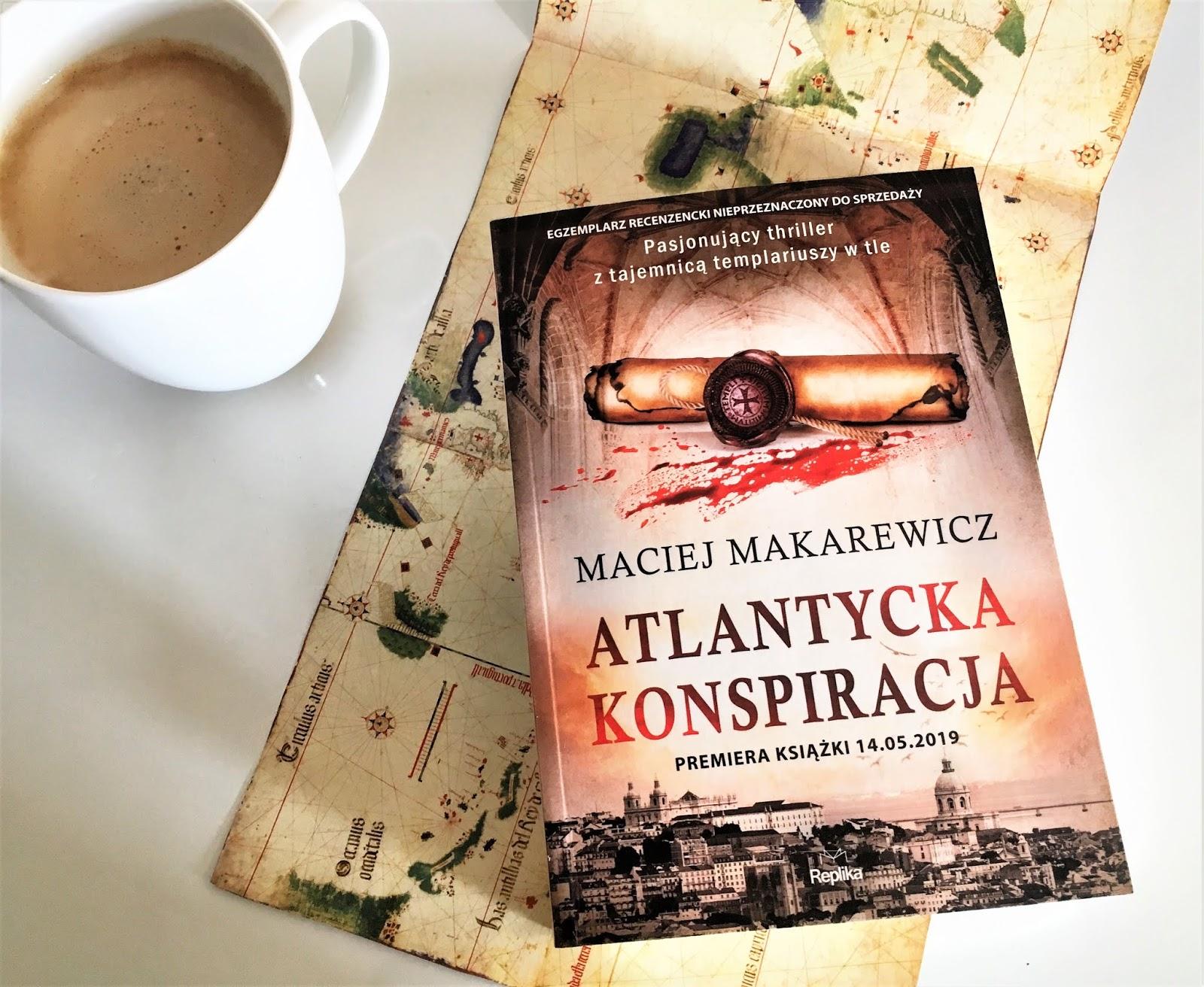 """Świat tajemnic, skarbów i ukrytych map, czyli recenzja powieści Macieja Makarewicza """"Atlantycka konspiracja""""."""