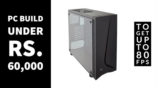 Best Gaming PC Build Under Rs. 60,000 in India March 2021