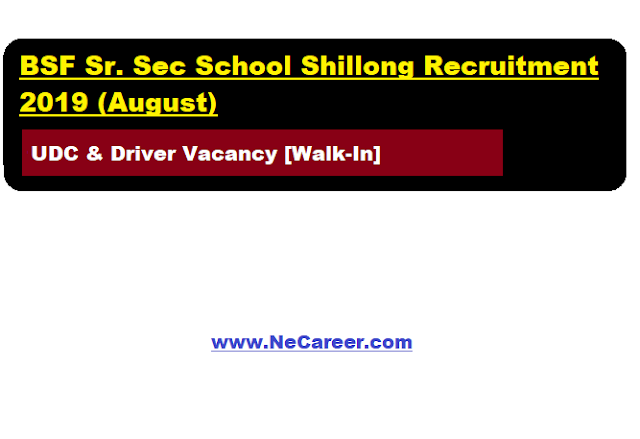 BSF Sr. Sec School Shillong Recruitment 2019 (August) | UDC & Driver Vacancy [Walk-In]