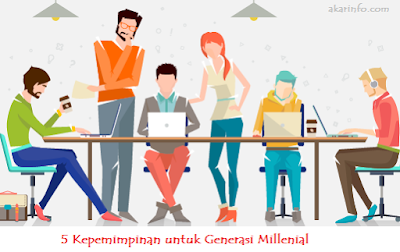 Akar Info - 5 Gaya Kepemimpinan untuk Generasi Millenial