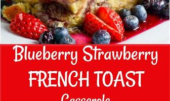 BLUEBERRY STRAWBERRY FRENCH TOAST CASSEROLE