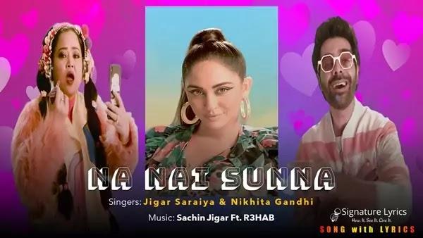 Na Nai Sunna Lyrics - Jigar Saraiya, Nikhita Gandhi | Sachin-Jigar