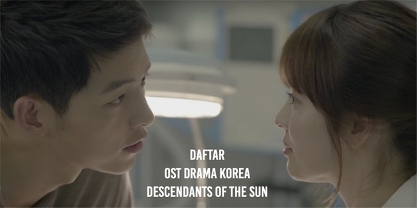 10 Daftar Lagu OST Drama Korea Descendants of the Sun part 1, 2, 3, 4, 5, 6, 7,8 , 9, 10.